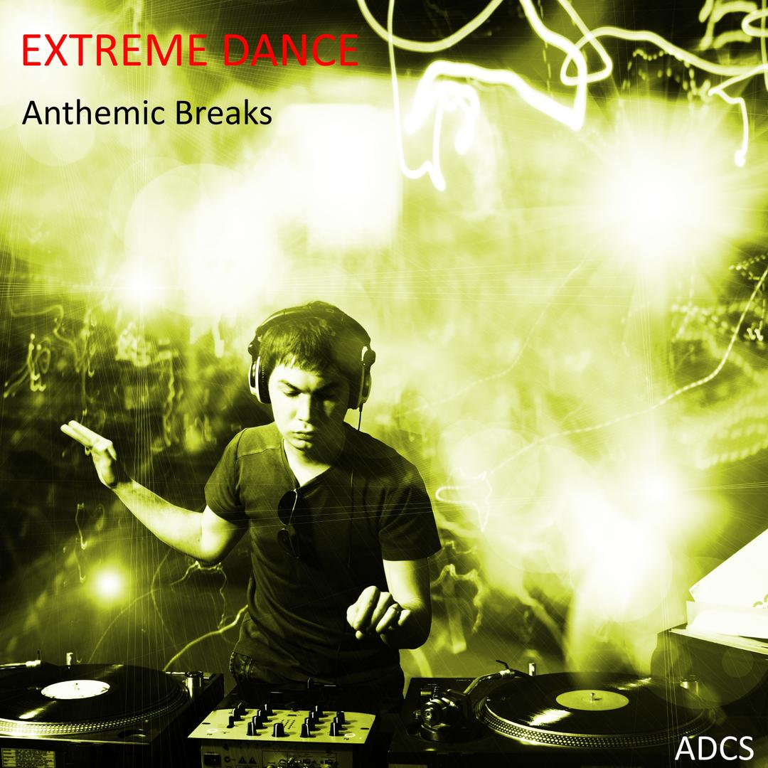 Extreme Dance Anthemic Breaks (Explicit) by Various Artists