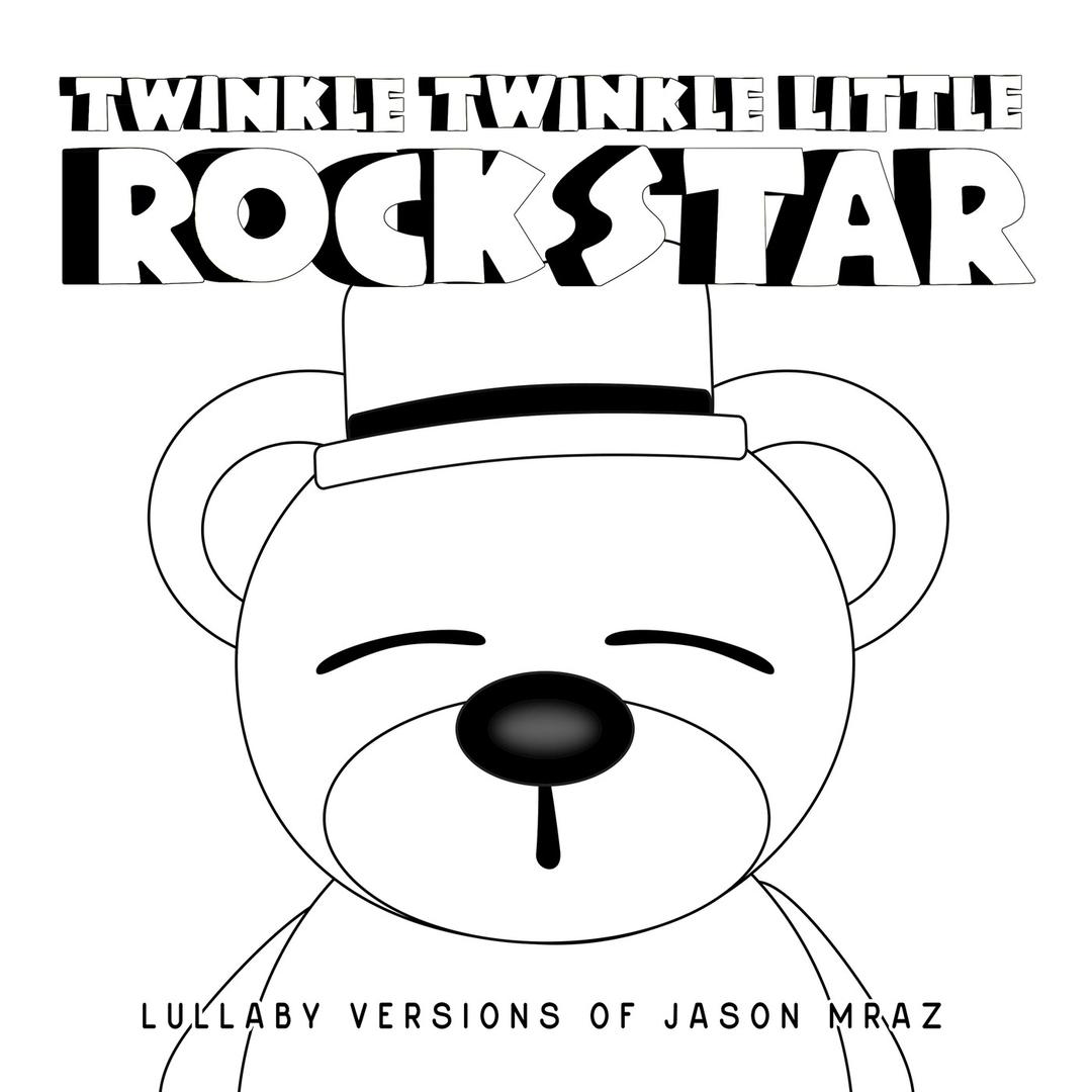Lullaby Versions Of Jason Mraz by Twinkle Twinkle Little Rock Star